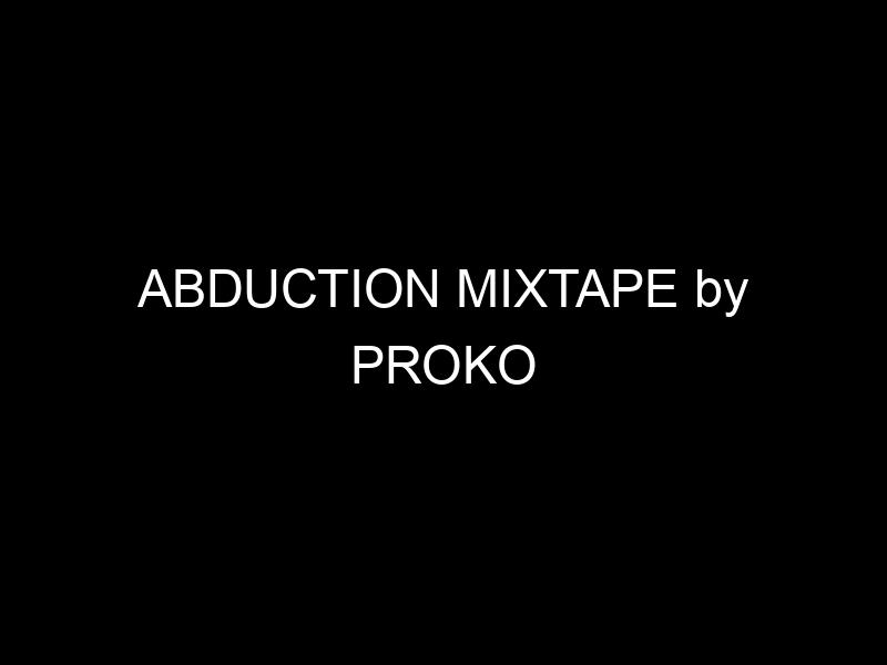 ABDUCTION MIXTAPE by PROKO