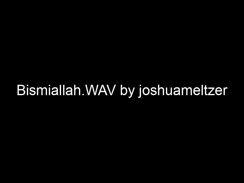Bismiallah.WAV by joshuameltzer