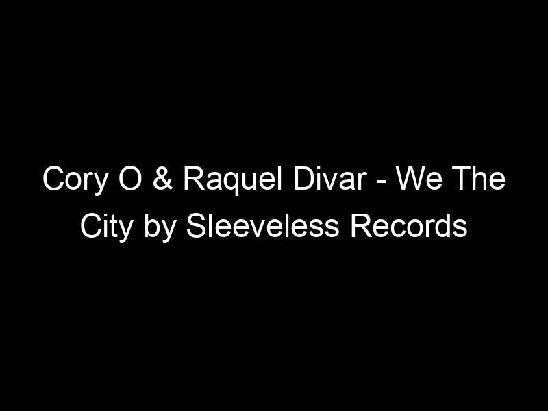 Cory O & Raquel Divar – We The City by Sleeveless Records
