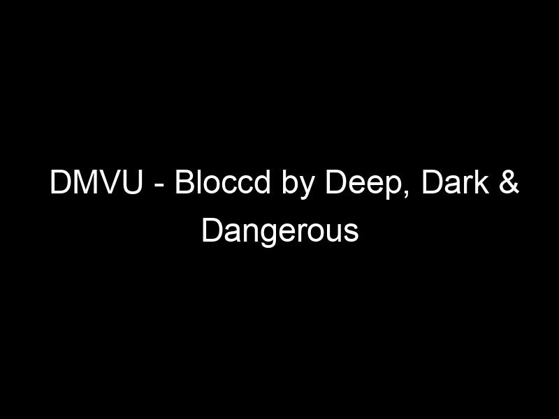 DMVU – Bloccd by Deep, Dark & Dangerous