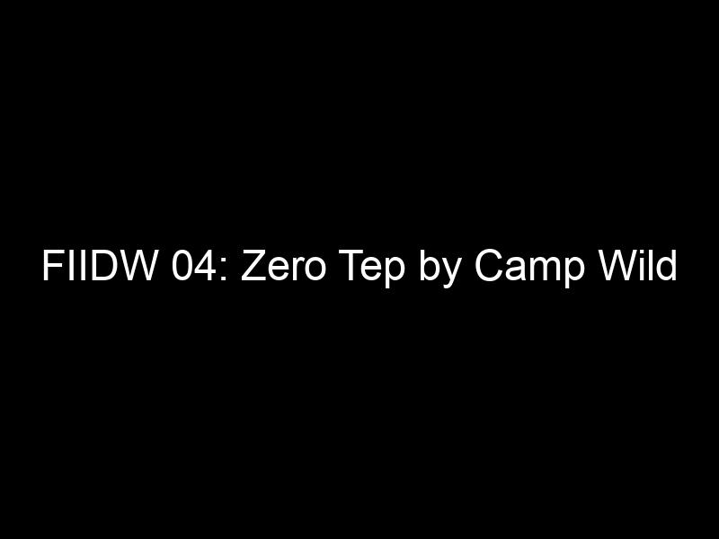 FIIDW 04: Zero Tep by Camp Wild