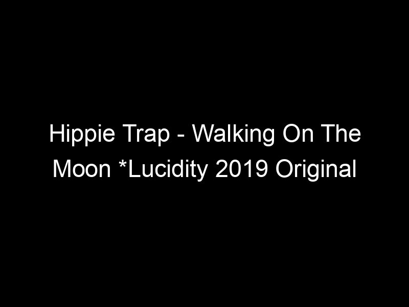 Hippie Trap – Walking On The Moon *Lucidity 2019 Original Song Competition* – [Video]