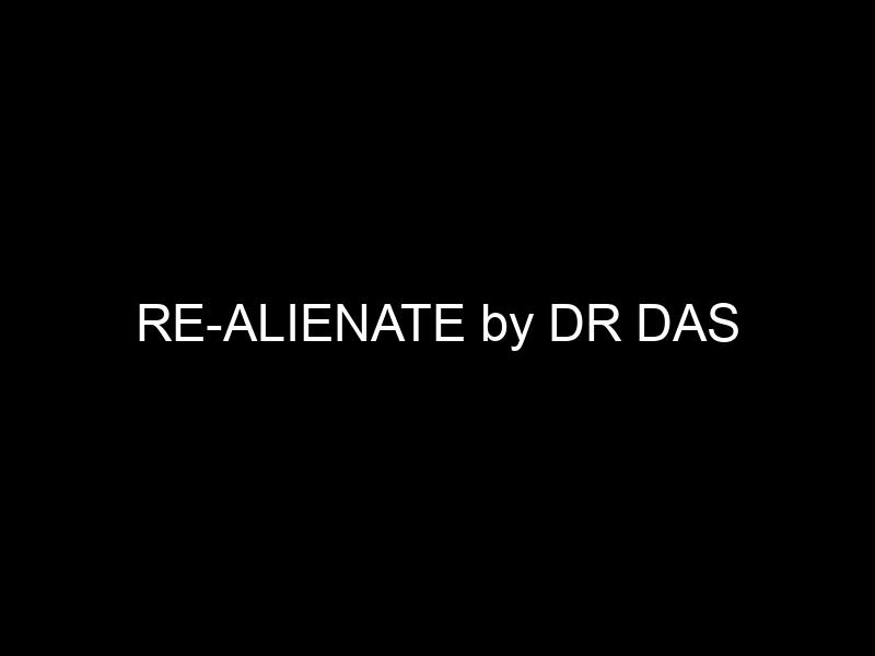 RE-ALIENATE by DR DAS