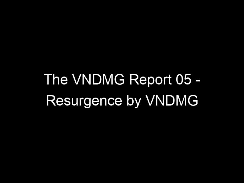 The VNDMG Report 05 – Resurgence by VNDMG