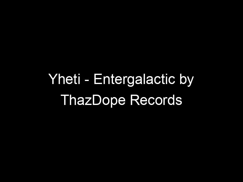 Yheti – Entergalactic by ThazDope Records